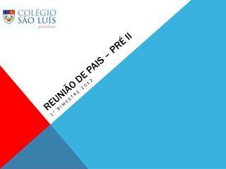 REUNIÃO DE PAIS – PRÉ II