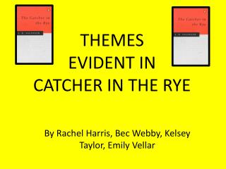 THEMES EVIDENT IN  CATCHER IN THE RYE