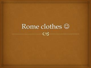 Rome clothes  ?