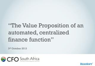 """""""The Value Proposition of an automated, centralized finance function"""" 3 rd  October 2013"""