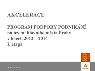 AKCELERACE PROGRAM PODPORY PODNIKÁNÍ na území hlavního města Prahy v letech 2012 – 2014 I. etapa