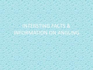 INTERSTING FACTS & INFORMATION ON ANGLING