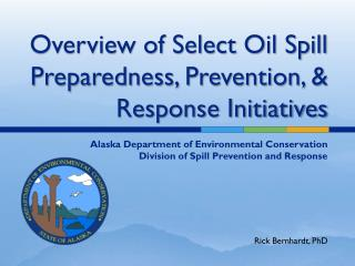 Overview of Select Oil Spill Preparedness, Prevention, & Response Initiatives
