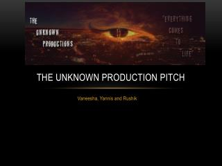 The Unknown production pitch