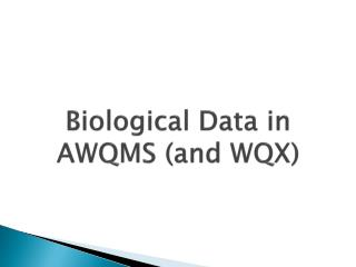 Biological Data in AWQMS (and WQX)