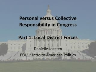 Personal versus Collective Responsibility in Congress Part 1: Local District Forces