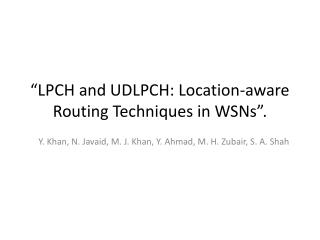 """""""LPCH  and UDLPCH: Location-aware Routing Techniques in  WSNs""""."""