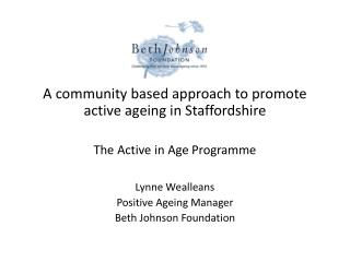 A community based approach to promote active ageing in Staffordshire The Active in Age Programme