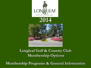 2014  Longleaf Golf & Country Club   Membership Options Membership Programs & General Information