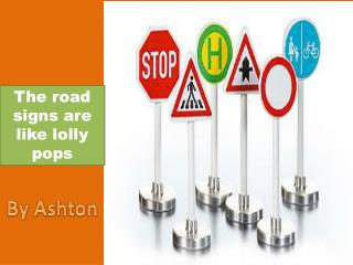 The road signs are like lolly pops