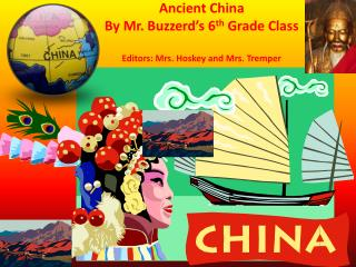 Ancient China By Mr.  Buzzerd's  6 th  Grade Class Editors: Mrs.  Hoskey  and Mrs.  Tremper