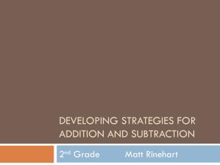 Developing Strategies for Addition and  Subtraction