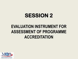 SESSION 2 Evaluation Instrument for Assessment of programme accreditation