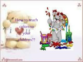 How to teach colors to your children??