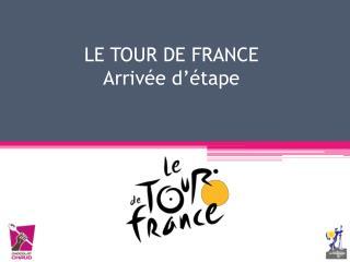 LE TOUR DE FRANCE Arrivée d'étape