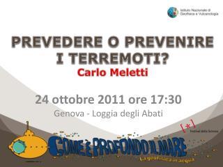 PREVEDERE O PREVENIRE I TERREMOTI? Carlo Meletti