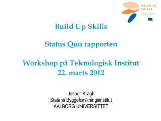 Build  Up  Skills Status Quo  rapporten Workshop  på Teknologisk Institut  22. marts 2012