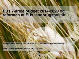 EUs 7-årige budget 2014-2020 og reformen af EUs landbrugspolitik
