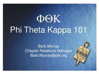 FQK Phi Theta Kappa 101   Barb Murray Chapter Relations Manager         Barb.Murrayptk