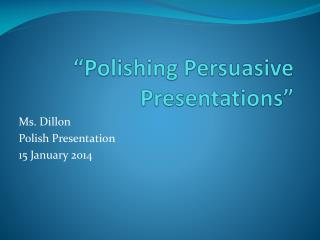 """Polishing Persuasive Presentations"""