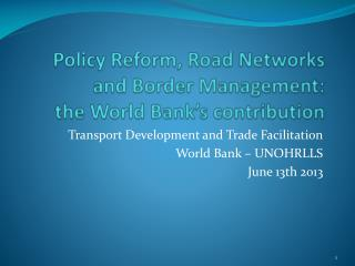 Policy Reform, Road Networks and Border Management: the World Bank's contribution