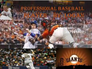 Professional BASEBALL  player    by: Logan