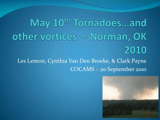 May 10 th  Tornadoes�and other vortices  � Norman, OK - 2010