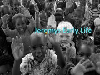 Jeremys  Early Life