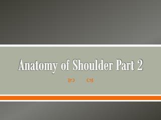 Anatomy of Shoulder Part 2