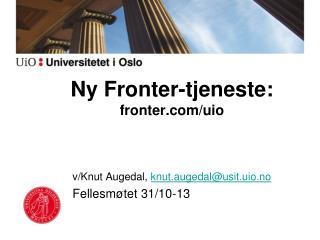 Ny Fronter-tjeneste:  fronter.com/ uio