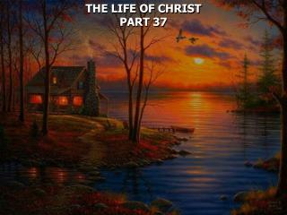 THE LIFE OF CHRIST PART 37
