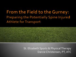 From the Field to the Gurney: Preparing the Potentially Spine Injured Athlete for Transport