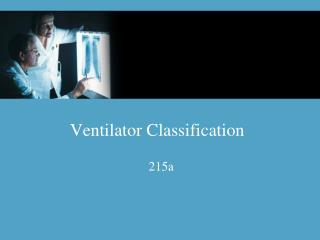Ventilator Classification