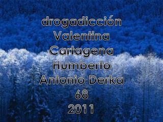 drogadicción Valentina  Cartagena Humberto Antonio  Derka 68 2011