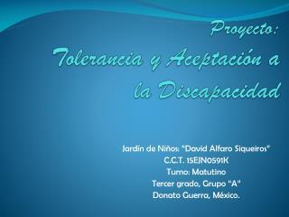 Proyecto:  T olerancia y Aceptación a la Discapacidad