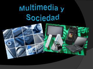 Multimedia y  Sociedad