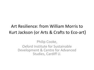 Art Resilience: from William Morris to  Kurt Jackson (or Arts & Crafts to Eco-art )