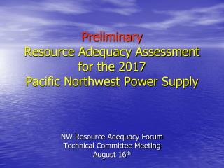 Preliminary Resource Adequacy Assessment for the 2017  Pacific Northwest Power Supply