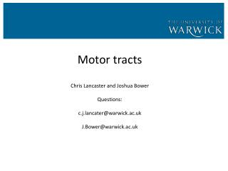 Motor tracts   Chris Lancaster and Joshua Bower  Questions: c.j.lancater@warwick.ac.uk