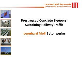 Prestressed Concrete Sleepers : Sustaining Railway  Traffic Leonhard Moll  Betonwerke