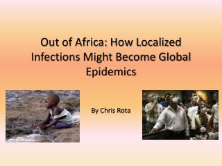 Out of Africa: How Localized Infections Might Become Global Epidemics