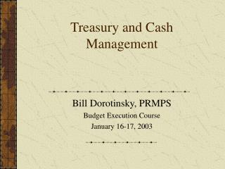 Treasury and Cash Management Bill Dorotinsky