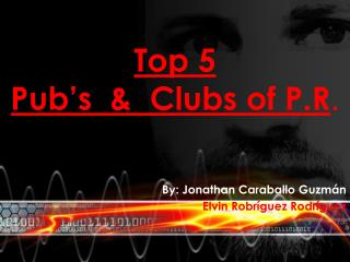 Top 5   Pub's  &  Clubs of P.R .