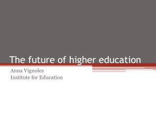 The future of  h igher education
