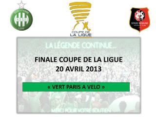 FINALE COUPE DE LA LIGUE 20 AVRIL 2013