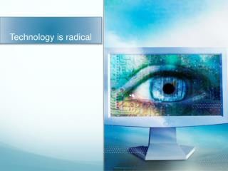 Technology is radical