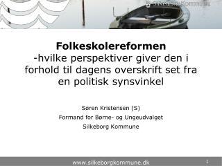 S�ren Kristensen (S) Formand for B�rne- og Ungeudvalget Silkeborg Kommune