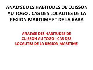 ANALYSE DES HABITUDES DE CUISSON AU TOGO: CAS DES LOCALITES DE LA REGION MARITIME ET DE LA KARA