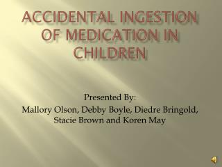ACCIDENTAL INGESTION OF MEDICATION IN CHILDREN