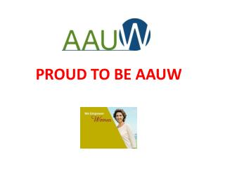 PROUD  TO BE  AAUW